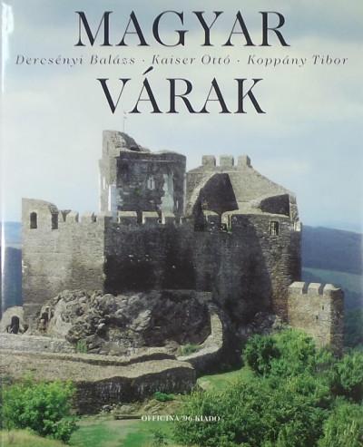 Dercsényi Balázs - Kaiser Ottó - Koppány Tibor - Magyar várak