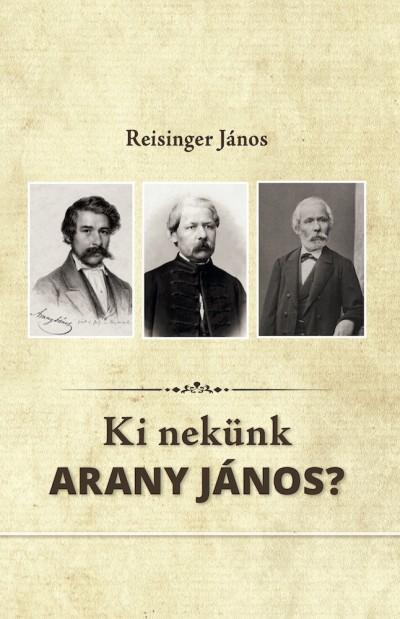 Reisinger János - Ki nekünk Arany János?