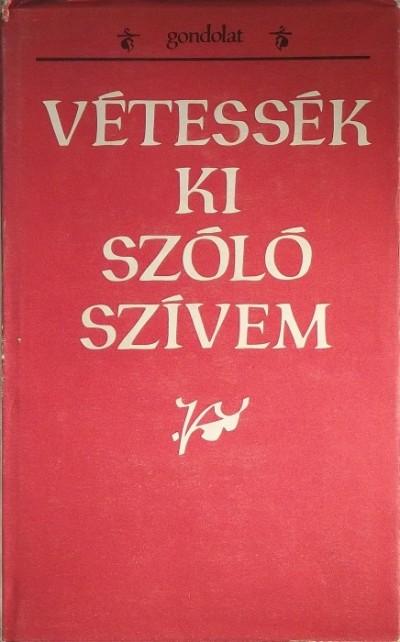Ág Tibor  (Szerk.) - Sima Ferenc  (Szerk.) - Vétessék kis szóló szívem