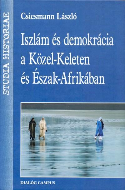Csicsmann László - Iszlám és demokrácia a Közel-Keleten és Észak-Afrikában