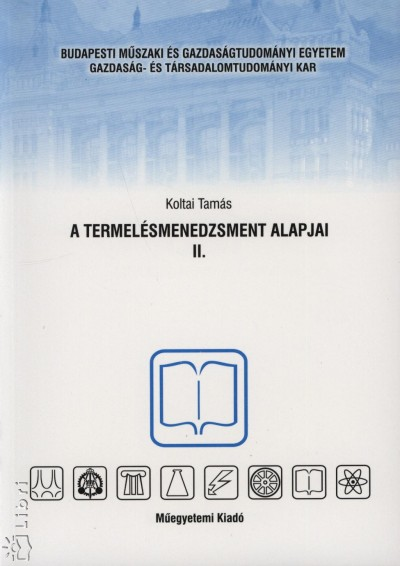 Koltai Tamás - A termelésmenedzsment alapjai II.