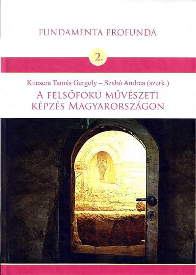 Kucsera Tamás Gergely  (Szerk.) - Szabó Andrea  (Szerk.) - A felsőfokú művészeti képzés Magyarországon