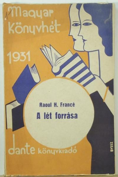 Raoul Heinrich Francé - A lét forrása