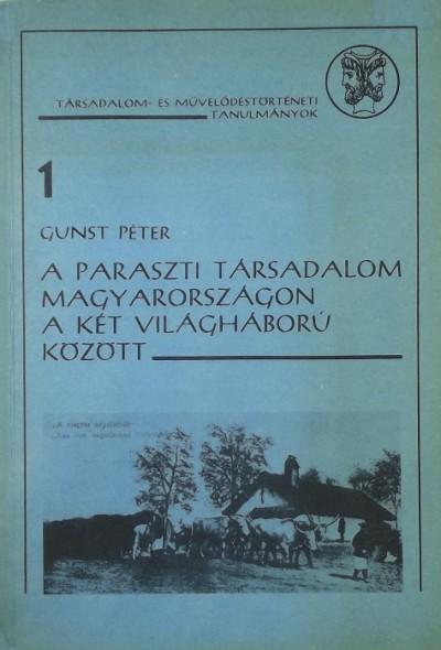 Gunst Péter - A paraszti társadalom Magyarországon a két világháború között