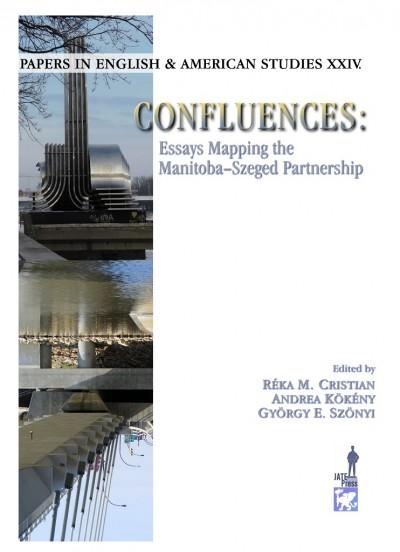Cristian M. Réka - Kökény Andrea - Szőnyi György Endre - Confluences: Essays mapping the Manitoba-Szeged Partnership
