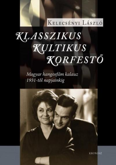 Kelecsényi László - Klasszikus, kultikus, korfestő