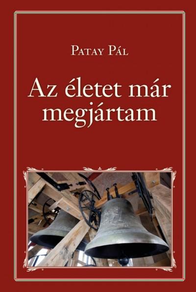Patay Pál - Az életet már megjártam