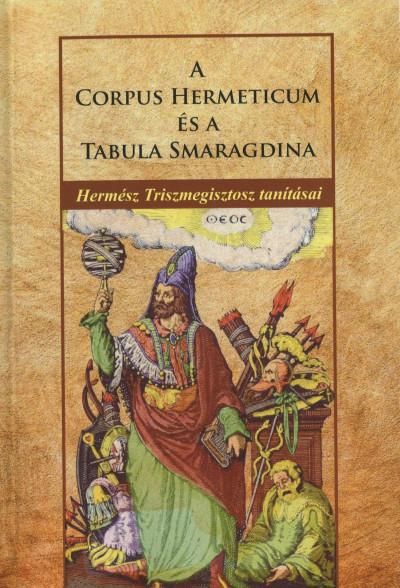 Hermész Triszmegisztosz - A Corpus Hermeticum és Tabula Smaragdina