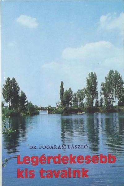 Dr. Fogarasi László - Legérdekesebb kis tavaink