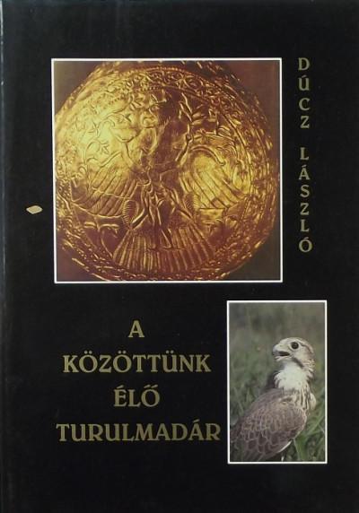 Dúcz László - A közöttünk élő Turulmadár