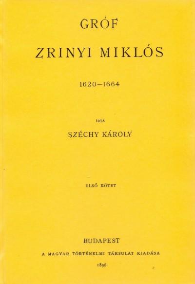 Dr. Széchy Károly - Gróf Zrinyi Miklós 1620-1664 I.