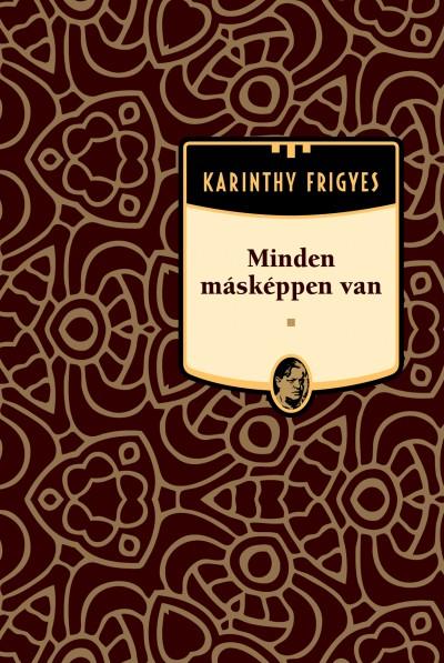 Karinthy Frigyes - Minden másképpen van - Karinthy Frigyes sorozat 17. kötet