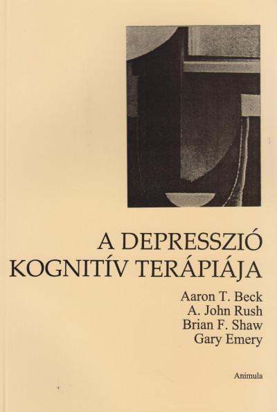 Aaron T. Beck - Gary Emery - John A. Rush - Brian F. Shaw - A depresszió kognitív terápiája