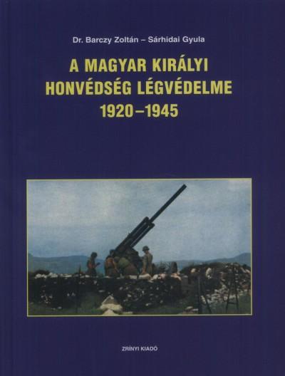 Dr. Barczy Zoltán - Sárhidai Gyula - A magyar királyi honvédség légvédelme 1920-1945