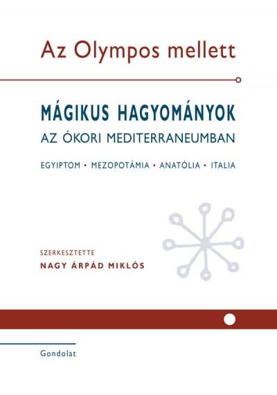 Nagy Árpád  (Szerk.) - Az Olympos mellett - Mágikus hagyományok az ókori Mediterraneumban I-II.