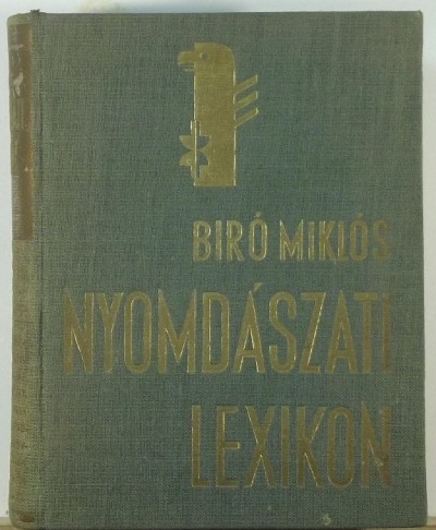 Bíró Miklós  (Szerk.) - Kertész Árpád  (Szerk.) - Novák László  (Szerk.) - Nyomdászati lexikon