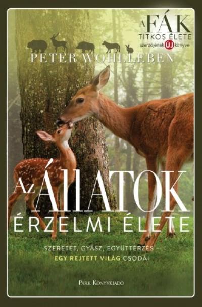 Wohlleben Peter - Az állatok érzelmi élete _ Szeretet, gyász, együttérzés _ egy rejtett világ csodái