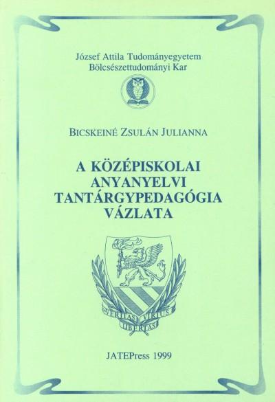 Bicskeiné Zsulán Julianna - A középiskolai anyanyelvi tantárgypedagógia vázlata