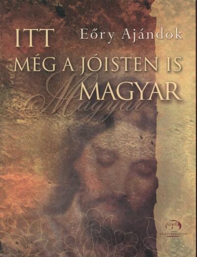 Eory Ajándok - Eőry Ajándok - Itt még a Jóisten is magyar