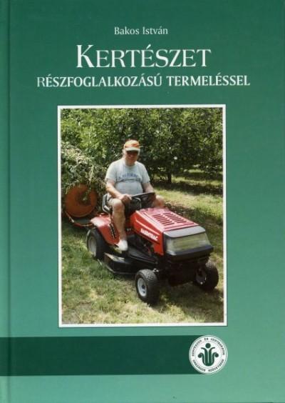 Bakos István - Kertészet részfoglalkozású termeléssel