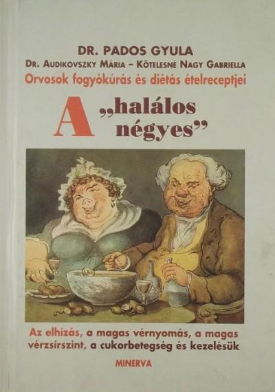 """Dr. Audikovszky Mária - Dr. Pados Gyula - A """"halálos négyes"""" - Orvosok fogyókúrás és diétás ételreceptjei"""