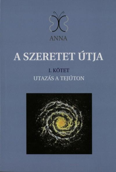 Gulyásné Szalai Gabriella - A szerete útja I. kötet - Utazás a tejúton