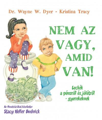 Dr. Wayne W. Dyer - Kristina Tracy - Nem az vagy, amid van!