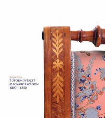 Rostás Péter  (Szerk.) - Bútorművészet Magyarországon 1800-1850