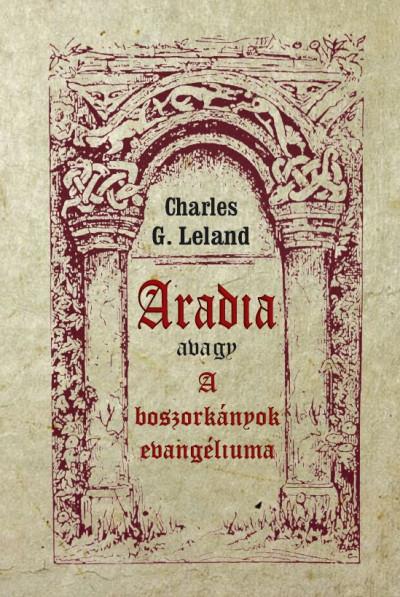 Charles G. Leland - Aradia avagy A boszorkányok evangéliuma