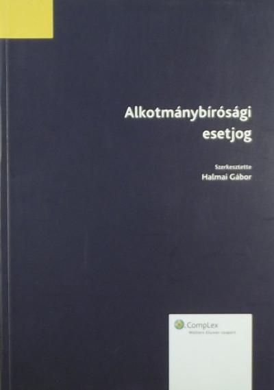 Halmai Gábor  (Szerk.) - Alkotmánybírósági esetjog