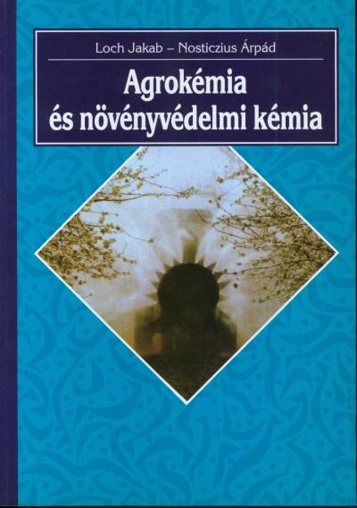 Loch Jakab - Nosticzius Árpád - Agrokémia és növényvédelmi kémia