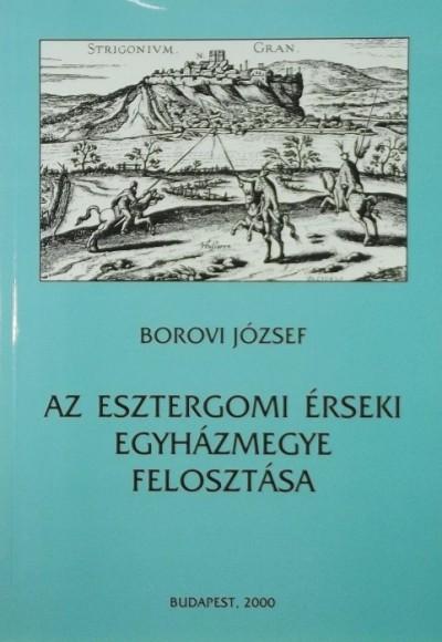 Borovi József - Az esztergomi érseki egyházmegye felosztása