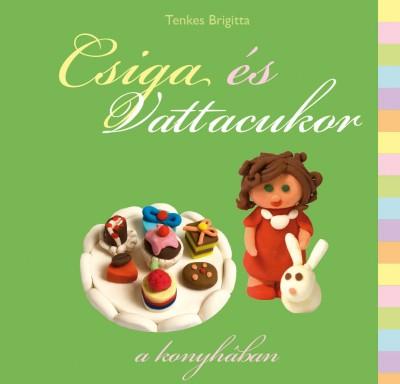 Tenkes Brigitta - Csiga és Vattacukor a konyhában