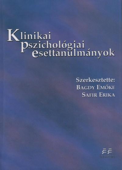 Bagdy Emőke  (Szerk.) - Safir Erika  (Szerk.) - Klinikai pszichológiai esettanulmányok