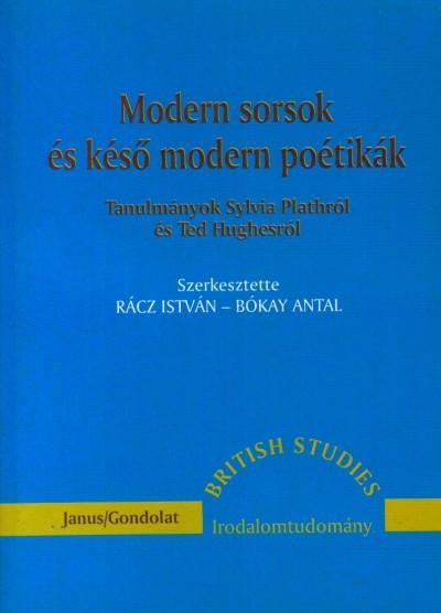 Bókay Antal  (Szerk.) - Rácz István  (Szerk.) - Modern sorsok és késő modern poétikák