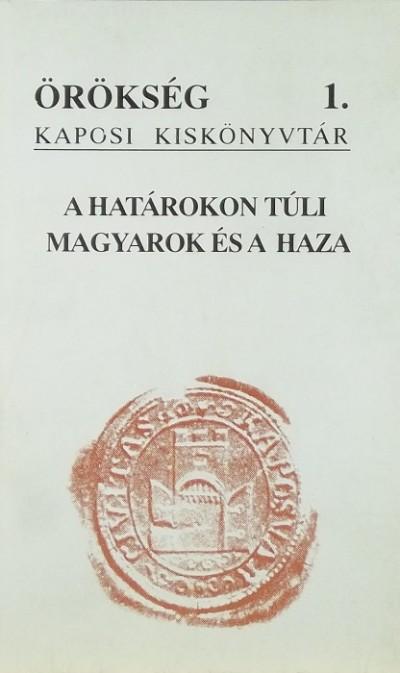 Papp Árpád  (Szerk.) - Szijártó István  (Szerk.) - Szili Ferenc  (Szerk.) - A határokon túli magyarok és a haza