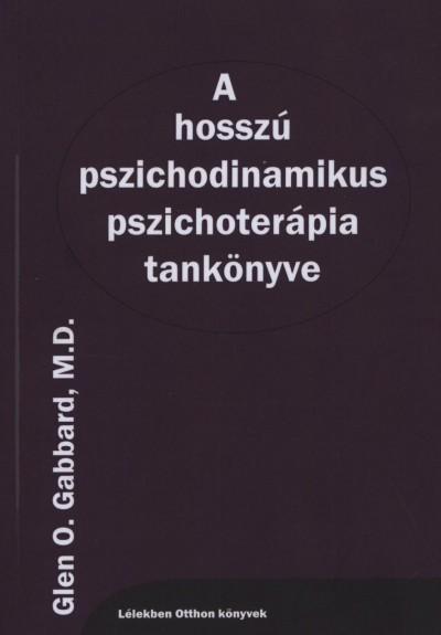 Glen O. Gabbard - A hosszú pszichodinamikus pszichoterápia tankönyve