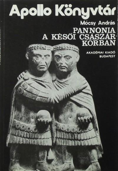 Mócsy András - Pannonia a késői császárkorban