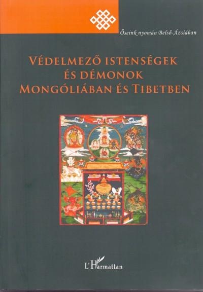 Birtalan Ágnes  (Szerk.) - Kelényi Béla  (Szerk.) - Szilágyi Zsolt  (Szerk.) - Védelmező istenségek és démonok Mongóliában és Tibetben