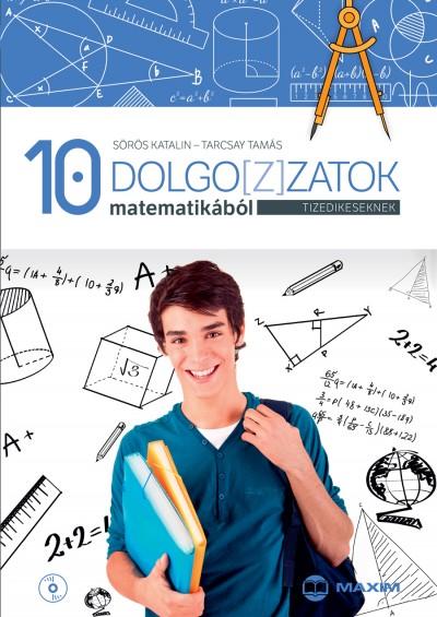 Sörös Katalin - Tarcsay Tamás - Szabóné Mihály Hajnalka  (Szerk.) - Dolgo[z]zatok matematikából tizedikeseknek