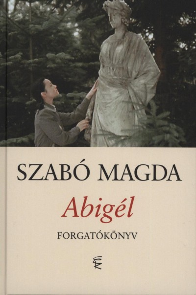 Szabó Magda - Abigél - Forgatókönyv