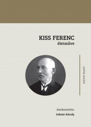 Fekete K�roly (Szerk.) - Kiss Ferenc �letm�ve