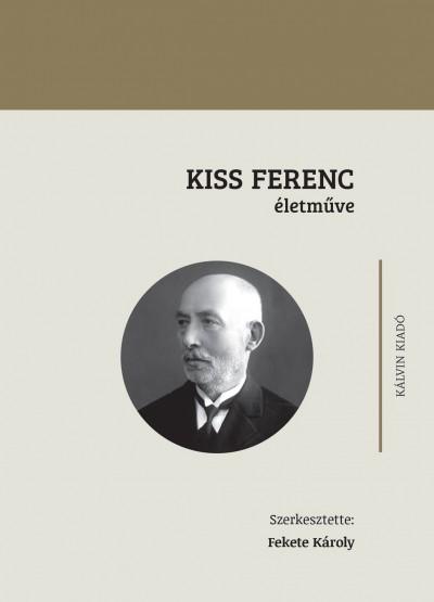 Fekete Károly  (Szerk.) - Kiss Ferenc életműve
