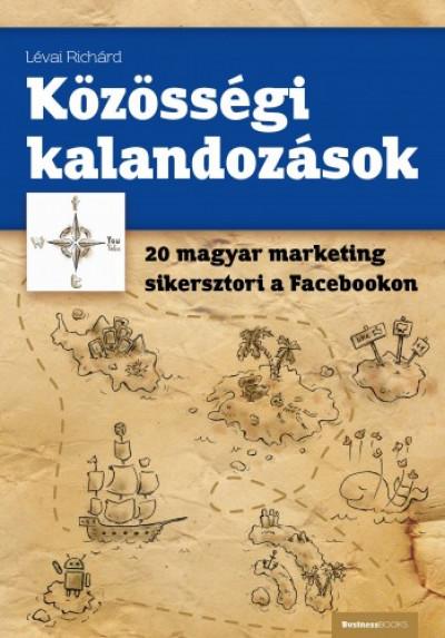 Richárd Lévai - Közösségi kalandozások - 20 magyar marketing sikersztori a Facebookon