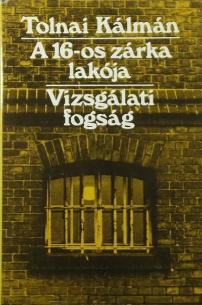 Tolnai Kálmán - A 16-os zárka lakója - Vizsgálati fogság