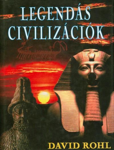 David Rohl - Legendás civilizációk