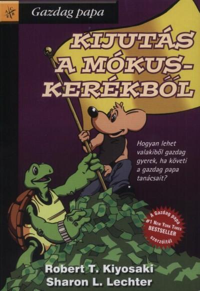 Robert T. Kiyosaki - Sharon L. Lechter - Kijutás a mókuskerékből
