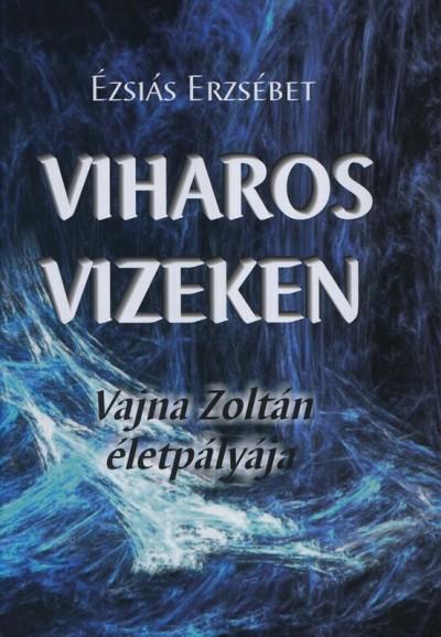 Ézsiás Erzsébet - Viharos vizeken