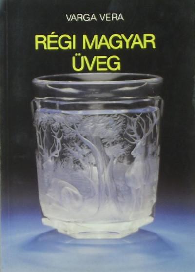 Varga Vera - Régi magyar üveg