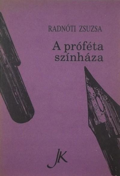 Radnóti Zsuzsa - A próféta színháza